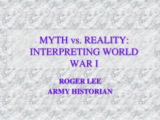 MYTH vs. REALITY: INTERPRETING WORLD WAR I