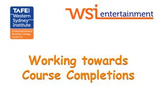 Working towards  Course Completions