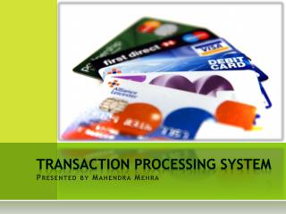 Transaction processing system Presented by Mahendra Mehra