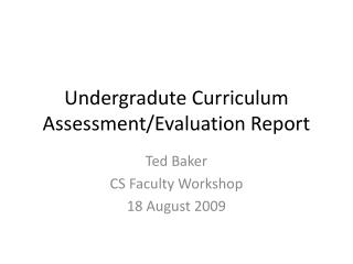 Undergradute  Curriculum Assessment/Evaluation Report