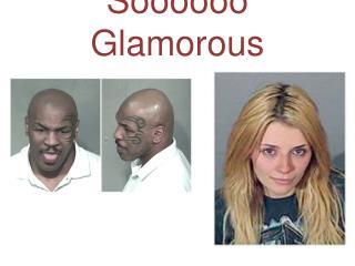 Soooooo  Glamorous