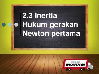 2.3 Inertia Hukum gerakan  Newton  pertama