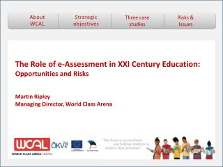 The Role of e-Assessment in XXI Century Education:  Opportunities and Risks Martin Ripley
