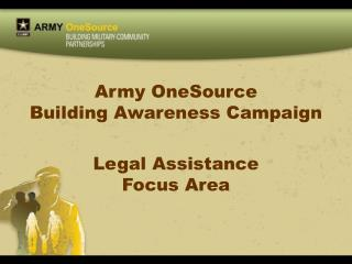 Army OneSource Building Awareness Campaign Legal Assistance  Focus Area
