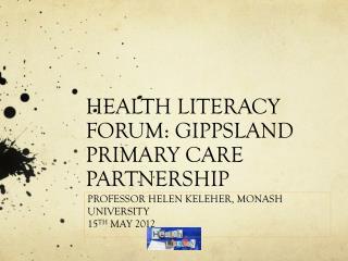 HEALTH LITERACY FORUM: GIPPSLAND PRIMARY CARE PARTNERSHIP