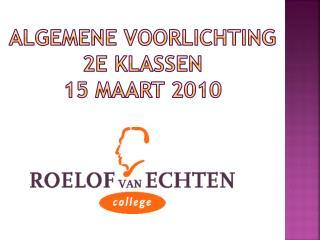 Algemene Voorlichting 2e  klassen 15 maart 2010