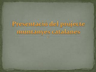 Presentació  del  projecte  muntanyes catalanes