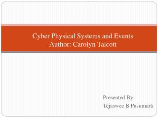 Cyber Physical Systems and Events Author: Carolyn Talcott