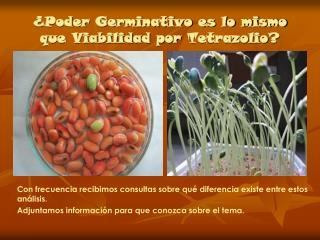 ¿Poder Germinativo es lo mismo que Viabilidad por  Tetrazolio ?