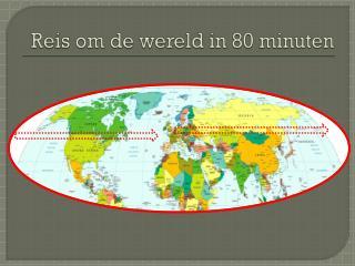 Reis om de wereld in 80 minuten