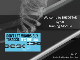 Welcome to BHSDSTAR  Synar  Training Module