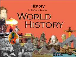 History  by Shalise  and Conner