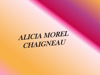 ALICIA MOREL CHAIGNEAU