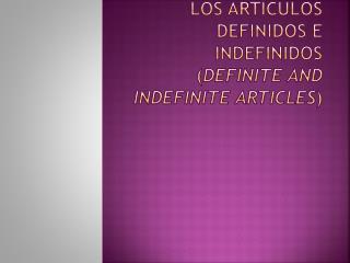 Los art�culos definidos e indefinidos ( Definite  and  indefinite articles )