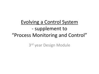 Evolving a Control System - supplement to  �Process Monitoring and Control�