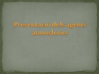 Presentació dels agents atmosferics