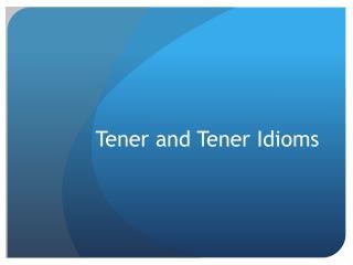 Tener  and  Tener  Idioms