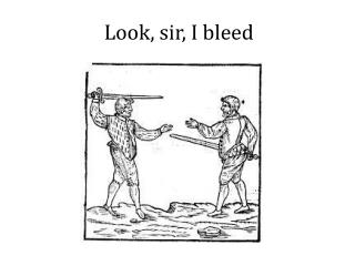 Look, sir, I bleed