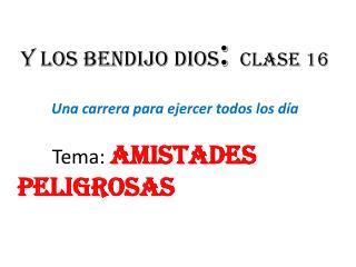 Y  los bendijo dios :  Clase  16