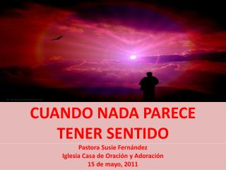 CUANDO NADA PARECE  TENER SENTIDO