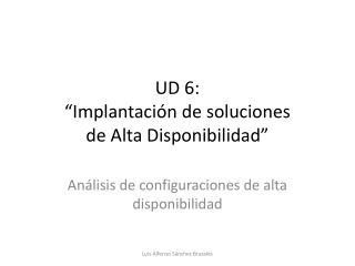 """UD 6:  """"Implantación de soluciones  de Alta Disponibilidad"""""""