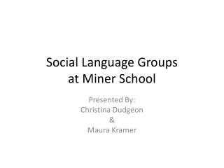 Social Language Groups  at Miner School