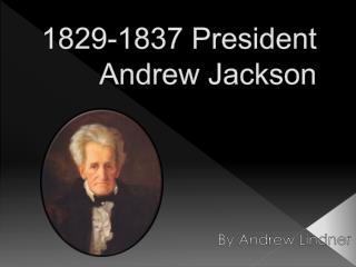 1829-1837 President Andrew Jackson