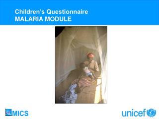 Children s Questionnaire MALARIA MODULE