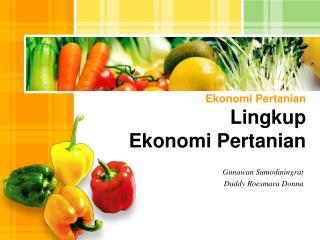 Ekonomi Pertanian Lingkup  Ekonomi Pertanian