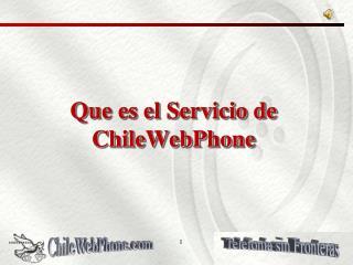 Que es el Servicio de ChileWebPhone