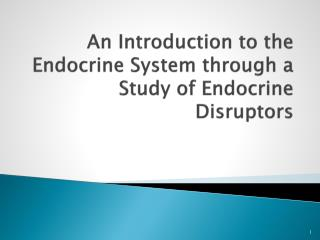 An Introduction to the Endocrine System through a Study of Endocrine     Disruptors