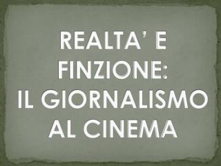 REALTA' E FINZIONE: IL GIORNALISMO AL CINEMA