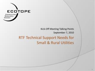 RTF Technical Support Needs for  Small & Rural Utilities