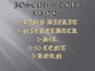 JOSEPH'S TOP 5 BANDS