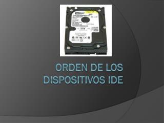 Orden de los dispositivos IDE