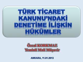 Özcal  KORKMAZ Yeminli Mali Müşavir ANKARA, 11.01.2013