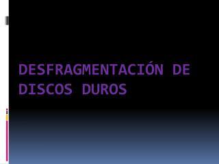 Desfragmentación de discos Duros