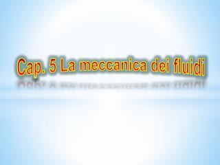 Cap. 5 La meccanica dei fluidi