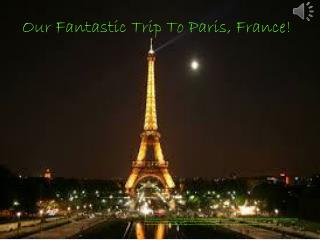 Our Fantastic Trip To Paris, France!