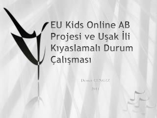 EU Kids Online AB Projesi ve Uşak İli Kıyaslamalı Durum Çalışması