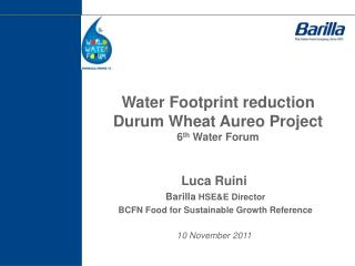 Water Footprint reduction Durum Wheat  Aureo  Project  6 th  Water Forum
