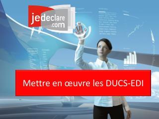 Mettre en œuvre les DUCS-EDI