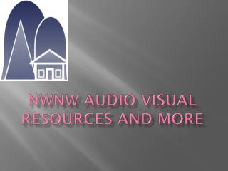 NWNW Audio Visual  Resources  AnD  More