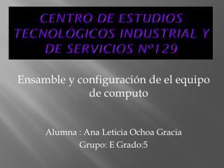 CENTRO DE ESTUDIOS TECNOLÓGICOS INDUSTRIAL Y DE SERVICIOS Nº129