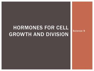 Hormones for cell growth and division