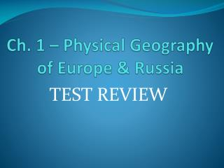 Ch. 1 – Physical Geography of Europe & Russia