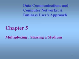 Chapter 5  Multiplexing : Sharing a Medium