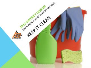 2012 District Lesson Seven  Principles of  Healthy  Housing KEEP IT CLEAN