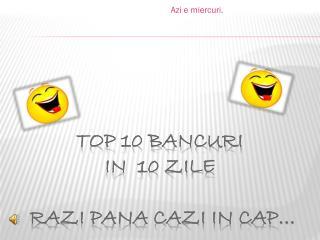 Top 10 Bancuri IN  10 zile  Razi pana cazi in cap…