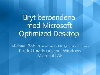 Bryt beroendena  med Microsoft Optimized Desktop